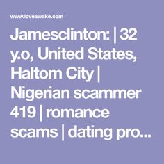 Jamesclinton:  | 32 y.o, United States, Haltom City | Nigerian scammer 419 | romance scams | dating profile with fake picture