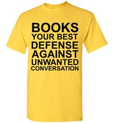 Books Your Best Defense Against Unwanted Conversation Shirt by Tshirt Unicorn Each shirt is made to order using digital printing in the USA. Allow 3-5 days to print the order and get it shipped. This