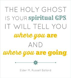 M Russell Ballard quote - the Holy Ghost as spiritual GPS #ballard #lds #quote