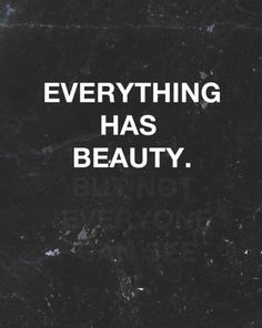 so true.., all you have to do is open your eyes ans see the beauty... love it...can you see it ...the but not everyone can see it.. I can I seen it... look hard...