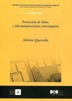 Protección de datos y telecomunicaciones convergentes / Adrián Quesada Rodríguez