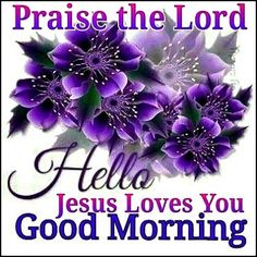 Praise The Lord, Jesus Loves You, Good Morning morning good morning morning quotes good morning quotes good morning greetings Good Morning Images Download, Good Morning Picture, Good Morning Love, Good Morning Flowers, Beautiful Morning, Beautiful Gif, Beautiful People, Good Morning Prayer, Good Morning Messages