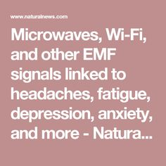 Microwaves, Wi-Fi, and other EMF signals linked to headaches, fatigue, depression, anxiety, and more - NaturalNews.com