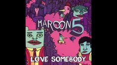 Love Somebody - Maroon 5. Just saw this performed on The Voice and it reminded me how much I love this song!