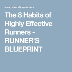The 8 Habits of Highly Effective Runners - RUNNER'S BLUEPRINT