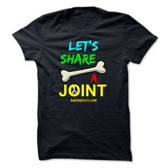 LETS SHARE A JOINTLETS SHARE A JOINT by BustersNuts. Why not share a bone with your doggy pals !  Check out all the other great designs by the BustersNuts team.Buster, BustersNuts, bone, joint, funny, humor, humorous, dog, dogs, animal, animals