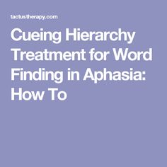 Cueing Hierarchy Treatment for Word Finding in Aphasia: How To