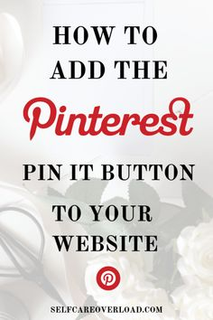 3 Quick and Easy Steps To Add Pin It Button to Your Website - Self-Care Overload