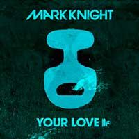 Mark Knight – Your Love