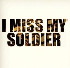 I miss my Soldier!