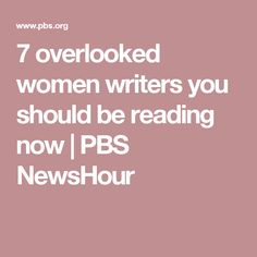 7 overlooked women writers you should be reading now | PBS NewsHour