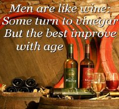 Men are like some turn to vinegar but the best improve with age. Wine Images, Haha So True, Smooth Jazz, Whiskey Bottle, Pure Products, Men, Vinegar, Quotes, Quotations