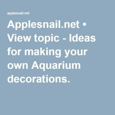Applesnail.net • View topic - Ideas for making your own Aquarium decorations.