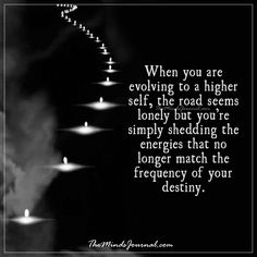 When you are evolving to a higher self -  - http://themindsjournal.com/when-you-are-evolving-to-a-higher-self/