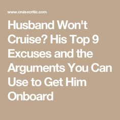 Husband Won't Cruise? His Top 9 Excuses and the Arguments You Can Use to Get Him Onboard