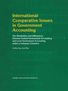 International Comparative Issues in Government Accounting: The Similarities and Differences Between Central Gover...