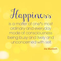 Can happiness be this simple? An exhilarated perspective of an #IrisMurdoch #quote, # happiness, #consciousness