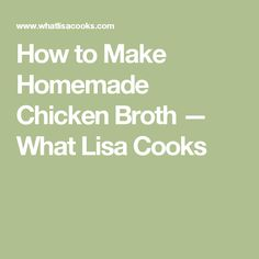 How to Make Homemade Chicken Broth — What Lisa Cooks