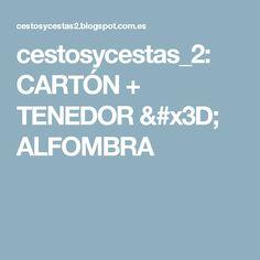 cestosycestas_2: CARTÓN + TENEDOR = ALFOMBRA
