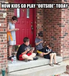 When I was a kid I got sent out to play, but it looked a little different.