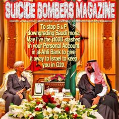"""To stop S & P downgrading Saudi more; May I've the $100B stashed in your Personal Account in al-Ahli Bank to give it away to Israel to keep you in G20. Courtesy of Suicide Bombers Magazine  Disclaimer: we swear on Elvis's pickled penis that """"non-sapient beings"""" I mean animals harmed during IED"""