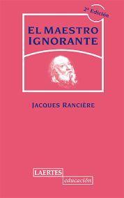 En primer lugar, su gran hit , su más brillante obra, un texto revelador: El maestro ignorante. Cinco lecciones sobre la emancip...
