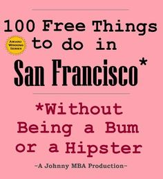 100 Free Things to do in ----San Francisco--- While Avoiding Bums and Hipsters by Johnny MBA. $0.99