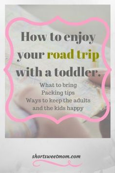 How to have an enjoyable road trip with a toddler. What to bring, Packing tips…