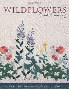 Wildflowers: Designs for Applique & Quilting by Carol Armstrong and Publisher C&T Publishing. Save up to by choosing the eTextbook option for ISBN: The print version of this textbook is ISBN: Applique Patterns, Applique Quilts, Applique Designs, Quilting Designs, Annie, Diana, Vegetable Prints, Indian Paintbrush, Mandala Print