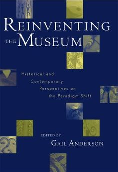 Reinventing the Museum: Historical and Contemporary Perspectives on the Paradigm Shift by Gail Anderson, http://www.amazon.com/dp/B00C2NSTIS/ref=cm_sw_r_pi_dp_tKyStb0PP2T58