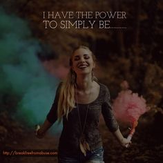 I have the power to simply be...