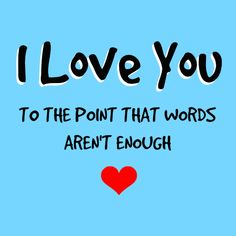 cute love quote: I love you to the point that words aren't enough, find more Love Quotes on LoveIMGs. LoveIMGs is a free Images Pinboard for people to share love images. Love My Kids, Love My Husband, Love Of My Life, Love Him, I Love You, To My Daughter, Just For You, My Love, Daughters