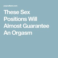 These Sex Positions Will Almost Guarantee An Orgasm