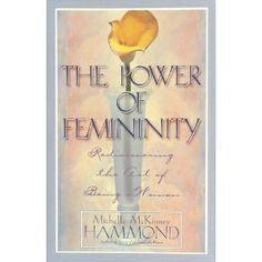 The Power of Femininity: Rediscovering the Art of Being a Woman