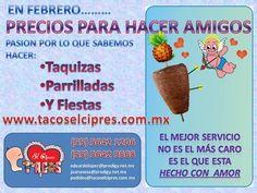 En Febrero Tiempo de hacer AMIGOS con buenos precios, riquisimo Sabor y un ecxelente Servicio sua amigos de www.tacoselcipres.com.mx para festejar