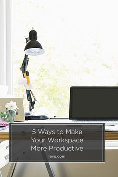 5 Ways to Make Your Workspace More Productive www.levo.com #office #productivity