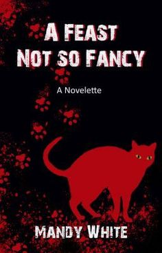 """""""A Feast Not so Fancy"""" by MandyWhite - """"A man who lives alone except for cats wakes up to find himself paralyzed and helpless - and at the m…"""""""