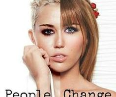 People change all the time probably ever year or month or even a week
