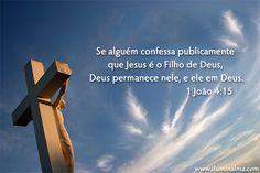 """""""Se alguém confessa publicamente que Jesus é o filho de Deus, Deus permanece nele, e ele em Deus"""" #Deus"""