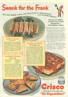 "~ Good Housekeeping, December 1943via Flickr(click to enlarge)""…see how Crisco-frying makes those Franks in Blankets brown and crisp. And they're so digestable even children may eat 'em!"""