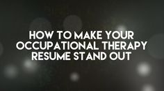 How to Make Your Occupational Therapy Resume Stand Out
