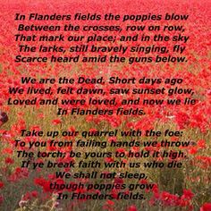 In Flander's Fields ~John McCrae.I know this by heart and have been to Flanders many times.the ground must have been a pool of blood. ***We Will Remember Them*** Flanders Field, Lest We Forget, Remembrance Day, True North, Wise Words, Poems, Singing, Fields, Celebrations