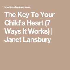 The Key To Your Child's Heart (7 Ways It Works) | Janet Lansbury