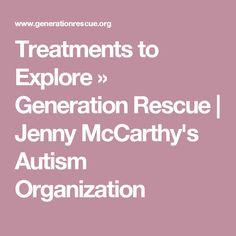 Treatments to Explore » Generation Rescue   Jenny McCarthy's Autism Organization