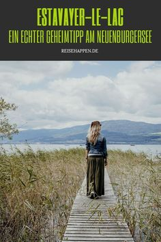 Tipps für den Urlaub in der mittelalterlichen Kleinstadt Estavayer-le-Lac und das Naturschutzgebiet der « Grande Cariçaie » am Südufer des Neuenburgersees.