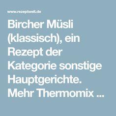 Bircher Müsli (klassisch), ein Rezept der Kategorie sonstige Hauptgerichte. Mehr Thermomix ® Rezepte auf www.rezeptwelt.de
