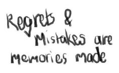 """""""Regrets & mistakes are memories made."""" Anberlin"""