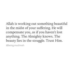 The beauty lies in the struggle. Trust Allah Quotes, Faith Quotes, Words Quotes, Life Quotes, Sayings, Quotes Quotes, Islamic Love Quotes, Muslim Quotes, Religious Quotes