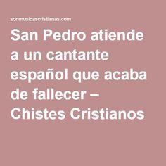 San Pedro atiende a un cantante español que acaba de fallecer – Chistes Cristianos