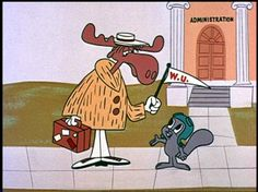 """good ole """"W.U."""" """"Wossamotta U""""  Rocky & Bullwinkle  This was one of the funniest story lines of the whole series."""